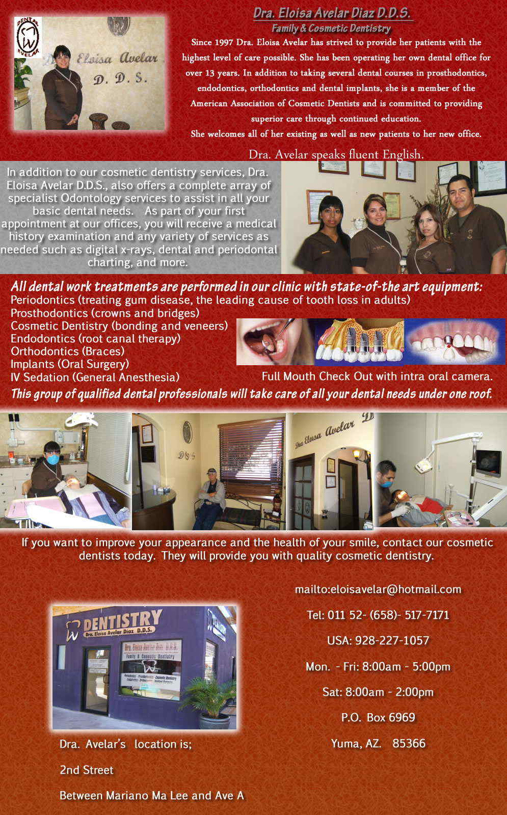 Dra. Eloisa Avelar Diaz D.D.S. in Algodones  in Algodones  Family & Cosmetic Dentistry. <br> Periodontics - treating gum disease, the leading cause of tooth loss in adults.  Prosthodontics - crowns and bridges.  Cosmetic Dentistry - bonding and veneers.  Endodontics - root canal therapy.  Orthodontics - Braces.  Implants - Oral Surgery.  IV Sedation / General Anesthesia. Family & Cosmetic Dentistry. <br> Periodontics - treating gum disease, the leading cause of tooth loss in adults  Prosthodontics - crowns and bridges  Cosmetic Dentistry - bonding and veneers  Endodontics - root canal therapy  Orthodontics - Braces  Implants - Oral Surgery  IV Sedation / General Anesthesia  Cosmetic Dentistry Bonding Veneers Jackets Inlays Onlays  Traditional Acrylic Dentures Traditional Partials Flexible Full Dentures Metal Bridges  Porcelain Bridges Porcelain Bridges with Gold Teeth Whitening Immediate Upper & Lower Dentures  Tissue Resculpting Orthodontics Metal Crowns Porcelain Crowns   Root Canals Metal Posts Metal Free Posts Composite Posts Composite Fillings White Fillings Partials Denture Repairs Relines Proflex Dentures TCS Flexible Partials Extractions Implants Space Maintainers X-RaysDeep Cleaning Traditional Cleaning Fluoride Treatments General Oral Surgery Prescriptions Sedation