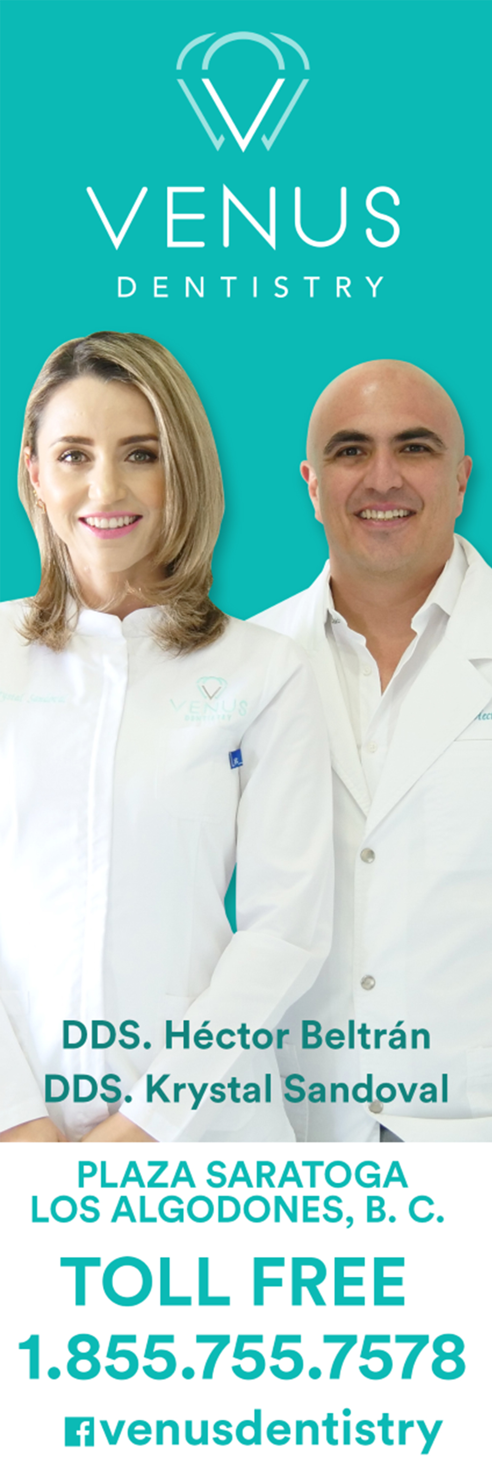 VENUS DENTISTRY DDS Héctor Beltrán DDS Krystal Sandoval in Algodones  in Algodones  We are a group of specialists with high experience dentistry. We are guided by the philosophy of providing a warm and humane treatment for our patients. Dental care ina friendly & comfortable office <BR> SERVICES: Smile Design / Digital X-Ray / Teeth Cleaning / Deep Cleaning / Composite Fillings / Whitening / Porcelain Crowns / Free Metal Crowns / Implants / Bone Graft / Sinus Lifting / Implant Suported Overdenture / Extraction / General Oral Surgery / Relines / Veneers / Dentures / Partuals / Bridges / Root Canals / Zirconia Crowns          SMILE DESIGN DIGITAL X-RAY TEETH CLEANING  DEEP CLEANING COMPOSITE FILLINGS  WHITENING  PORCELAIN CROWNS  FREE METAL CROWNS  IMPLANTS  BONE GRAFT SINUS LIFTING IMPLANT SUPORTED OVERDENTURE  EXTRACTION  GENERAL ORAL SURGERY  RELINES  VENEERS  DENTURES PARTIALS  BRIDGES  ROOT CANALS  ZIRCONIA CROWNS