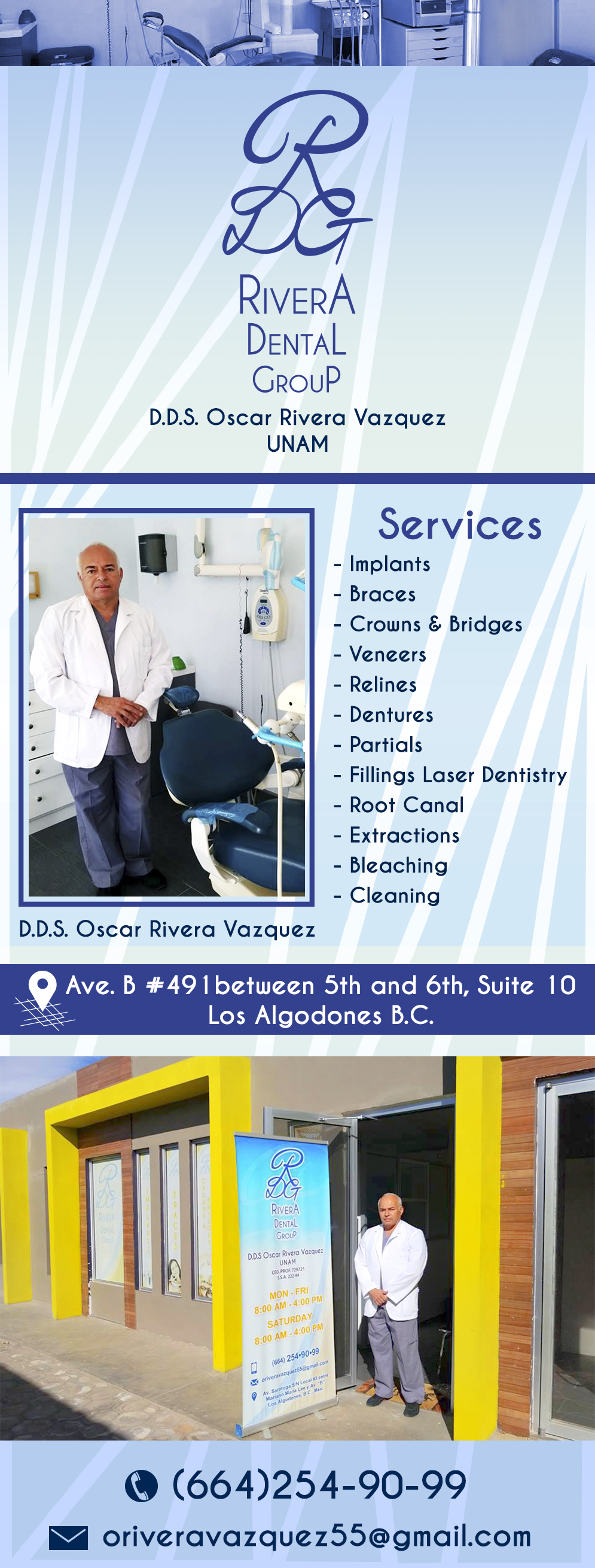 Rivera Dental Group - D.D.S. Oscar Rivera Vazquez in Algodones  in Algodones  Implants, Braces, Crowns & Bridges, Veneers, Relines, Dentures, Partials, Fillings Laser Dentistry, Root Canal, Extractions, Bleaching, Cleaning.     Implants Braces Crowns & Bridges Veneers Relines Dentures Partials Fillings Laser Dentistry Root Canal Extractions Bleaching Cleaning