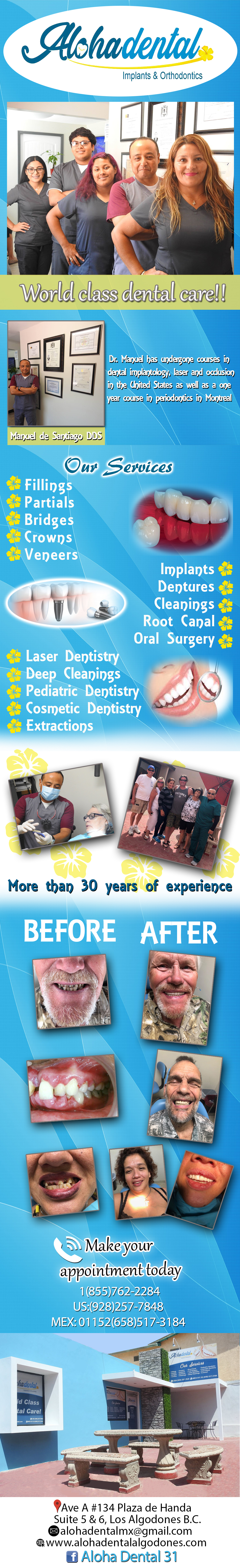 Aloha Dental Implants & Orthodontics  Dr. Manuel de Santiago DDS in Algodones  in Algodones  Implants & Orthodontics *Fillings *Partials *Bridges *Crowns *Veneers *Implants *Dentures *Cleanings *Root Canal *Oral Surgery *Laser Dentistry *Deep Cleanings *Pediatric Dentistry *Cosmetic Dentistry *Extrations                        dentist dentistry implants orthodontics dental alohadental aloa dental